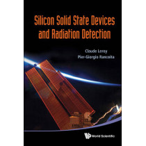 Silicon Solid State Devices And Radiation Detection by Claude Leroy, 9789814390040