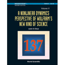 Nonlinear Dynamics Perspective Of Wolfram's New Kind Of Science, A (Volume V) by Leon O. Chua, 9789814390514