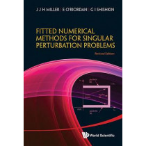 Fitted Numerical Methods For Singular Perturbation Problems: Error Estimates In The Maximum Norm For Linear Problems In One And Two Dimensions (Revised Edition) by Eugene O'Riordan, 9789814390736