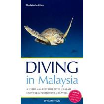Diving in Malaysia: A Guide to the Best Dive Sites of Sabah, Sarawak and Peninsular Malaysia by Kurt Svrcula, 9789814398329