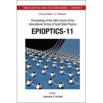 Epioptics-11 - Proceedings Of The 49th Course Of The International School Of Solid State Physics by Antonio Cricenti, 9789814417112