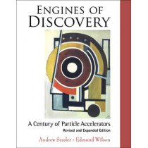 Engines Of Discovery: A Century Of Particle Accelerators (Revised And Expanded Edition) by Andrew M. Sessler, 9789814417198