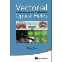 Vectorial Optical Fields: Fundamentals And Applications by Qiwen Zhan, 9789814449885