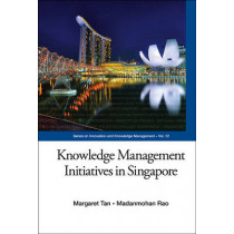 Knowledge Management Initiatives In Singapore by Margaret Tan, 9789814467803