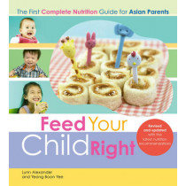 Feed Your Child Right: the First Complete Nutrition Guide for Asian Parents by Lynn Alexander, 9789814516242