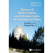 History Of Modern Optics And Optoelectronics Development In China by Fuxi Gan, 9789814518758