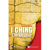 I Ching: The Oracle by Kerson Huang, 9789814522601