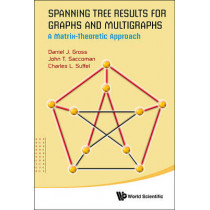 Spanning Tree Results For Graphs And Multigraphs: A Matrix-theoretic Approach by John T. Saccoman, 9789814566032