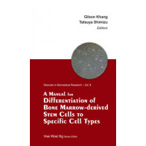 Manual For Differentiation Of Bone Marrow-derived Stem Cells To Specific Cell Types, A by Kee Woei Ng, 9789814578233