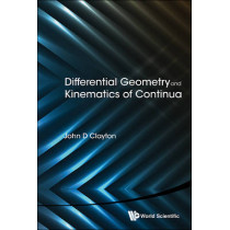 Differential Geometry And Kinematics Of Continua by John D. Clayton, 9789814616034