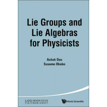 Lie Groups And Lie Algebras For Physicists by Ashok Das, 9789814616904