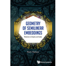 Geometry Of Semilinear Embeddings: Relations To Graphs And Codes by Mark Pankov, 9789814651073