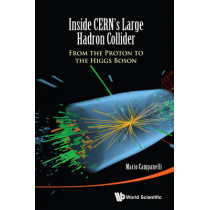 Inside Cern's Large Hadron Collider: From The Proton To The Higgs Boson by Mario Campanelli, 9789814656658