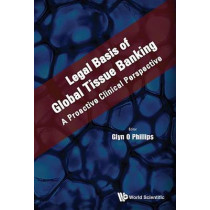 Legal Basis Of Global Tissue Banking: A Proactive Clinical Perspective by Glyn O. Phillips, 9789814663434
