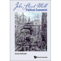 John Stuart Mill: Political Economist by Samuel Hollander, 9789814663977