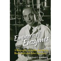 Emperor Of Enzymes: A Biography Of Arthur Kornberg, Biochemist And Nobel Laureate by Errol C. Friedberg, 9789814699815