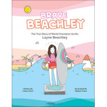 Brave Beachley: The True Story Of World Champion Surfer Layne Beachley by Chloe Chick, 9789814713993