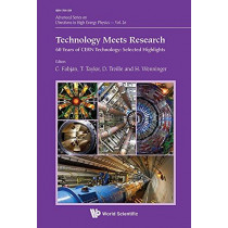 Technology Meets Research - 60 Years Of Cern Technology: Selected Highlights by Thomas Taylor, 9789814749138