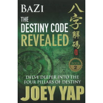 Bazi the Destiny Code Revealed: Delve Deeper into the Four Pillars of Destiny by Joey Yap, 9789833332380