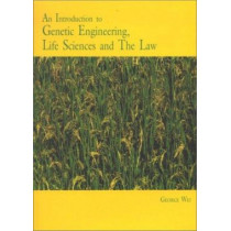 An Introduction to Genetic Engineering, Life Sciences and the Law by George Wei, 9789971692605