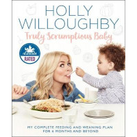 Truly Scrumptious Baby: My complete feeding and weaning plan for 6 months and beyond by Holly Willoughby, 9780008172565