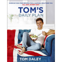 Tom's Daily Plan: Over 80 fuss-free recipes for a happier, healthier you. All day, every day. by Tom Daley, 9780008212292