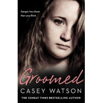 Groomed: Danger lies closer than you think by Casey Watson, 9780008217600