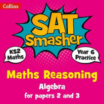 Year 6 Maths Reasoning - Algebra for papers 2 and 3: for the 2020 tests (Collins KS2 SATs Smashers) by Collins KS2, 9780008259532
