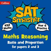 Year 6 Maths Reasoning - Ratio and Proportion for papers 2 and 3: for the 2020 tests (Collins KS2 SATs Smashers) by Collins KS2, 9780008259686