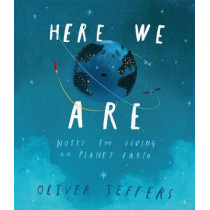 Here We Are: Notes for Living on Planet Earth by Oliver Jeffers, 9780008266165