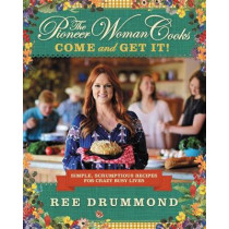 The Pioneer Woman Cooks: Come and Get It!: Simple, Scrumptious Recipes for Crazy Busy Lives by Ree Drummond, 9780062225269