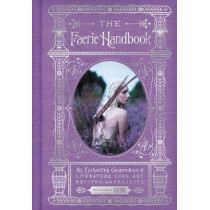 The Faerie Handbook: An Enchanting Compendium of Literature, Lore, Art, Recipes, and Projects by The Editors of Faerie Magazine, 9780062668110