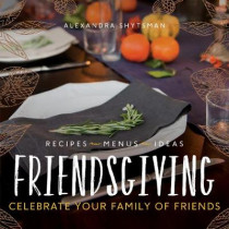 Friendsgiving: Celebrate Your Family of Friends by Alexandra Shytsman, 9780062698193