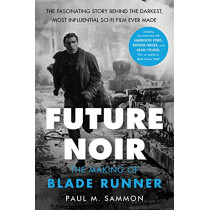 Future Noir Revised & Updated Edition: The Making of Blade Runner by Paul M Sammon, 9780062699466