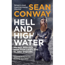 Hell and High Water: My Epic 900-Mile Swim from Land's End to John O'Groats by Sean Conway, 9780091959753