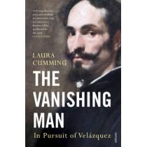 The Vanishing Man: In Pursuit of Velazquez by Laura Cumming, 9780099587040