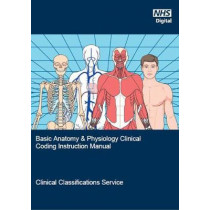 Basic anatomy & physiology clinical coding instruction manual: an introduction for clinical coders by NHS Digital, 9780113230532