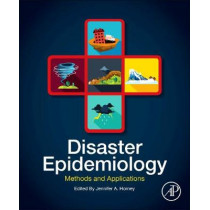 Disaster Epidemiology: Methods and Applications by Jennifer A. Horney, 9780128093184