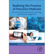 Realizing the Promise of Precision Medicine: The Role of Patient Data, Mobile Technology, and Consumer Engagement by Paul Cerrato, 9780128116357