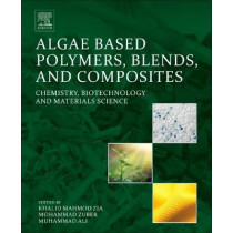 Algae Based Polymers, Blends, and Composites: Chemistry, Biotechnology and Materials Science by Khalid Mahmod Zia, 9780128123607