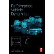 Performance Vehicle Dynamics: Engineering and Applications by James Balkwill, 9780128126936