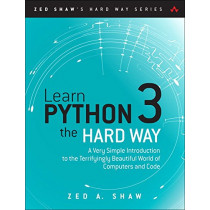 Learn Python 3 the Hard Way: A Very Simple Introduction to the Terrifyingly Beautiful World of Computers and Code by Zed A. Shaw, 9780134692883