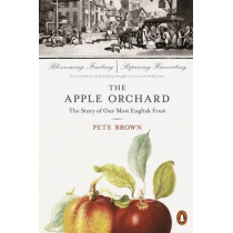 The Apple Orchard: The Story of Our Most English Fruit by Pete Brown, 9780141982281