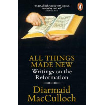 All Things Made New: Writings on the Reformation by Diarmaid MacCulloch, 9780141983011