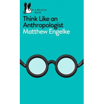 Think Like an Anthropologist by Matthew Engelke, 9780141983226