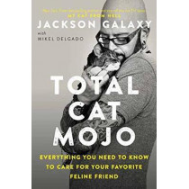 Total Cat Mojo: The Ultimate Guide to Life with Your Cat by Jackson Galaxy, 9780143131618