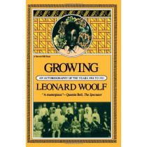 Growing: an Autobiography of the Years 1904 to 1911 by Leonard Woolf, 9780156372152