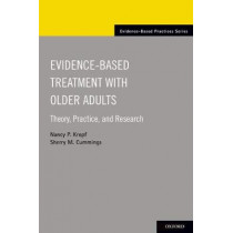 Evidence-Based Treatment with Older Adults: Theory, Practice, and Research by Nancy P. Kropf, 9780190214623