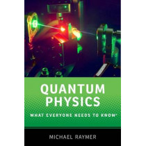 Quantum Physics: What Everyone Needs to Know (R) by Michael Raymer, 9780190250713