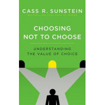 Choosing Not to Choose: Understanding the Value of Choice by Cass R. Sunstein, 9780190457297